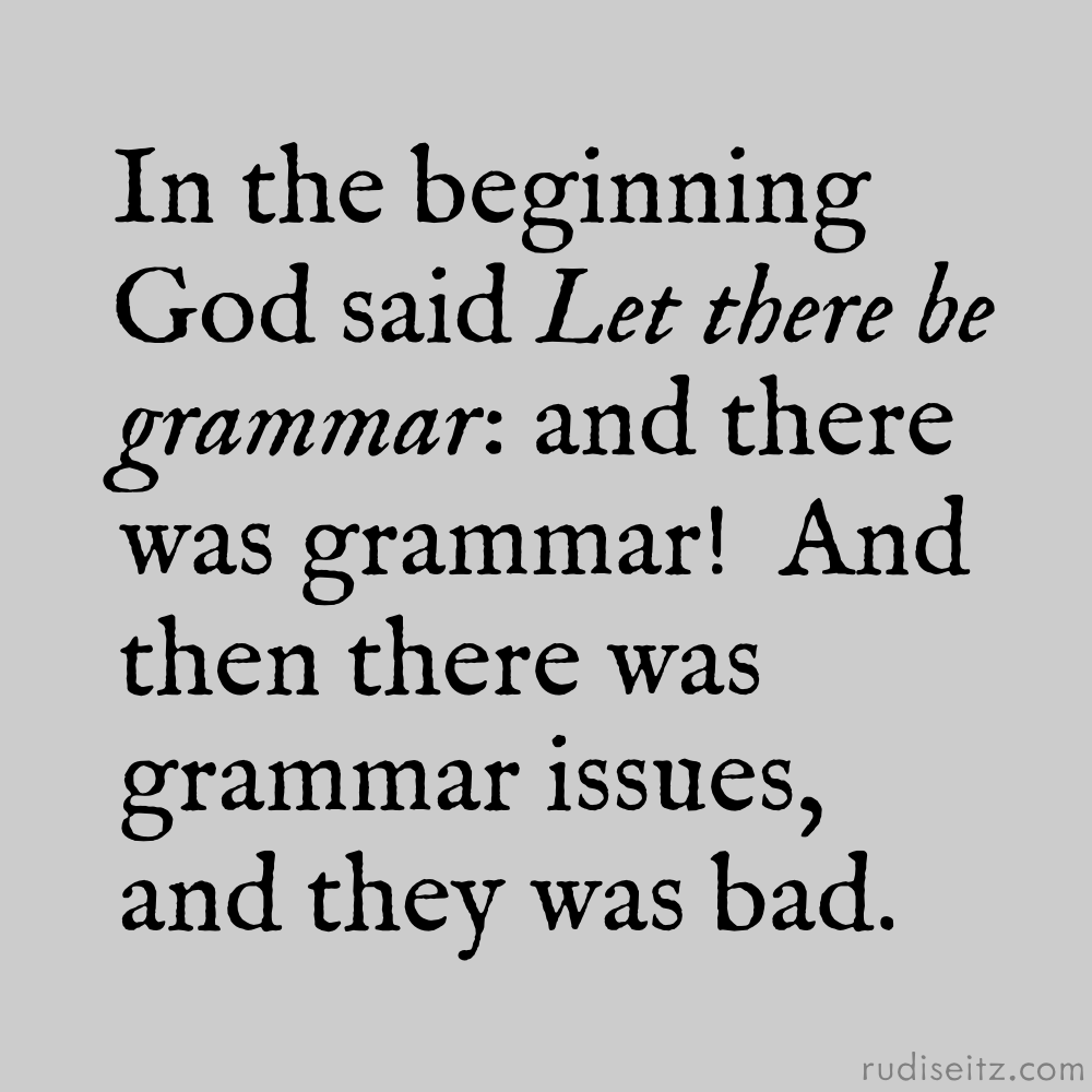 In the beginning God said Let there be grammar: and there was grammar!  And then there was grammar issues, and they was bad.